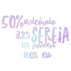 50% unicórnio 32% sereia 18% princesa 100% eu
