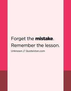 Forget the mistake. Remember the lesson. Work Quotes, Life Quotes, Mistake Quotes, Wish You Well, Life Learning, Making Mistakes, Self Love, Life Lessons, Quote Of The Day