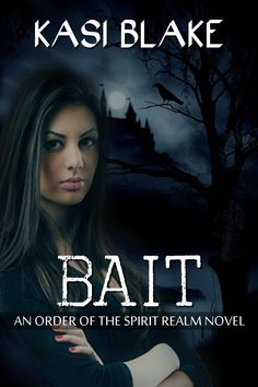 Book Blitz & Giveaway - Bait (Order of the Spirit Realm by Kasi Blake Good Books, Books To Read, My Books, Learn To Fight, Free Kindle Books, Book Authors, Nonfiction Books, Book 1, Book Lovers