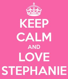 KEEP CALM AND LOVE STEPHANIE - KEEP CALM AND CARRY ON Image Generator - brought to you by the Ministry of Information