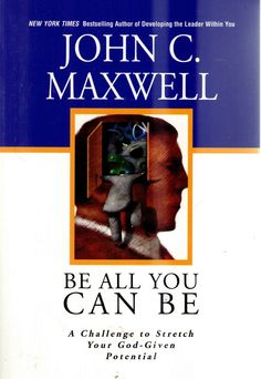 Be All You Can Be, by John C. Maxwell