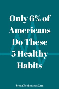 Only 6% of Americans Do These 5 Healthy Habits.  How many do you do?