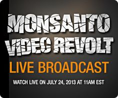 Monsanto Video Revolt - Live Broadcast What you need to know about GMOs and Monsanto.