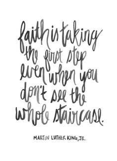 Faith is taking the first step, even when you don't see the whole staircase. | Watercolor hand lettered print by Kristen Laczi of Hello Monday Design | Martin Luther King Jr Day | Martin Luther King Jr Quote