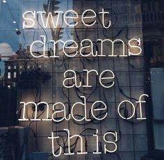 Sweet dreams are made of this | neon