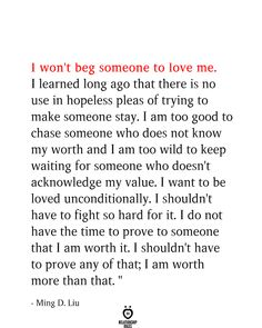 I won't Beg Someone To Love Me - I won& beg someone to love me. I learned long ago that there is no use in hopeless pleas of t - Longing Quotes, Life Quotes Love, Self Love Quotes, Real Quotes, Wisdom Quotes, I Am Me Quotes, Long Quotes About Love, Love Advice Quotes, Love Is Hard Quotes