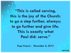 """""""The radicalness of the Gospel, of the call of Jesus Christ, is in serving."""" Read more at: http://www.news.va/en/news/to-serve-not-to-be-served-6-november-2015"""