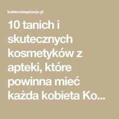 10 tanich i skutecznych kosmetyków z apteki, które powinna mieć każda kobieta Kobieceinspiracje.pl Detox, Math Equations, Tips, Wax, Counseling