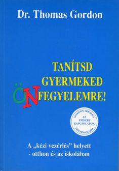 Tanítsd gyermeked önfegyelemre (könyv) - Thomas Gordon | rukkola.hu