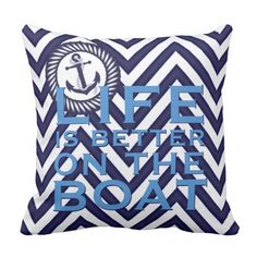 "Trendy and pretty pillow. Beautiful dark blue and white rope style porthole, vintage anchor on chevron zigzag stripes pattern, and pastel blue ""LIFE IS BETTER ON THE BOAT"" text. Chic, classic nautical design for the sailor, boat captain, boater, water sport, boating, sailing, ocean or sea, modern motif, or abstract retro geometric prints lover. Cute and fun pillow for the master bedroom, living or family room, patio or deck, aft cabin onboard a boat or yacht, river or lake vacation home."