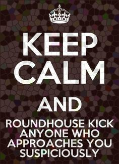 My motto...My favorite kick in kickboxing ;)