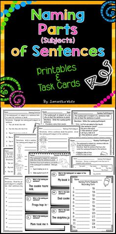 Naming Parts/Subjects of Sentences! If you're looking for more practice with naming parts/subjects, this download contains 11 printables and 24 task cards which can be used in a variety of ways.  Use the activities for extra practice, assessments, Kagan activities, a game of Scoot, centers, and for early finishers. The task cards are blackline.  Print on colored cardstock to save ink!