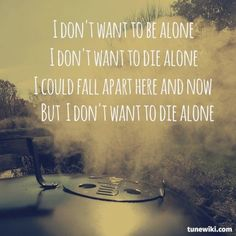 Alone- Sleeping With Sirens. i think these are one of my favorite set of lyrics in the song. . .