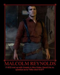"""Malcolm Reynolds: If he'd met up with Greedo in Mos Eisley, there'd be no question as to """"who shot first?"""""""