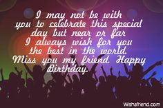I may not be with you to celebrate this special day but near or far I always…