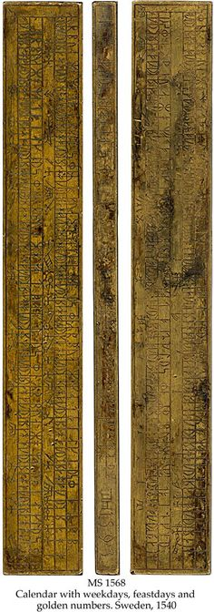 CALENDAR WITH WEEKDAYS, FEASTDAYS AND GOLDEN NUMBERS  MS in Swedish on brass, Sweden, 1540, 1 clog, 24x3x1 cm, single column, (23x3 cm), 2+2 lines in runes from the younger futhark of high quality, 95 feastday symbols.  Provenance: 1. T.T.H., Sweden (1593); 2. E.E.H.S., Sweden (1611); 3. Arne Gurholt, Oslo.  Commentary: Runic clogs of brass of this early date are known by 1 or 2 copies in public Swedish collections only.    http://www.schoyencollection.com/calendars.html#1568