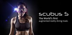 Scubus S - The World's First AR scuba diving mask | Indiegogo