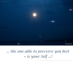 ... the one able to perceive you best ~ is your #Self ...!