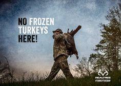 No Frozen Turkeys Here! #Realtreequotes #turkeyhunting