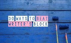 30 Ways To Beat Writer's Block - Writers Write