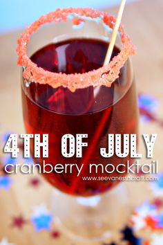 4th of July Cranberry Pop Rocks Mocktail- rim the glasses with pop rocks.  The children would love this!