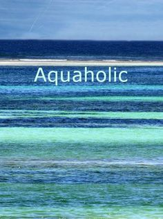 Gorgeous ocean colors. I'm an aquaholic!