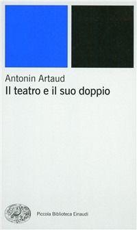 Il teatro e il suo doppio - Antonin Artaud - Libro - Einaudi - Piccola biblioteca Einaudi. Nuova serie   IBS