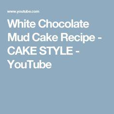 White Chocolate Mud Cake Recipe - CAKE STYLE - YouTube