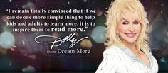 """""""I remain totally convinced that if we can do one more simple thing to help kids and adults to learn more, it is to inspire them to READ MORE."""" ~ Dolly Parton _____________________________ Reposted by Dr. Veronica Lee, DNP (Depew/Buffalo, NY, US) Quotes To Live By, Me Quotes, Dolly Parton Quotes, Read More, Beautiful Words, Help Kids, Tattoo Quotes, Sayings, Learning"""