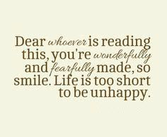 Dear whoever is reading this, you're wonderfully and fearfully made, so smile. Life is too short to be unhappy. #cdff #happy #behappy