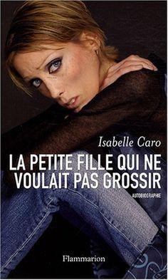 La petite fille qui ne voulait pas grossir - Isabelle Caro