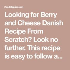 Looking for Berry and Cheese Danish Recipe From Scratch? Look no further. This recipe is easy to follow and make amazing berry and cream cheese danishes.