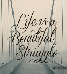 #Type #Typography #Typo #Art #Words #Print #Graphic #Design #Positive #Message #Motivation #Inspiration #Positivity #Motivation #Love #Cute #Script #Writing #Quote #Saying #Five #Words #FiveWords #Life #Is #A #Beautiful #Struggle