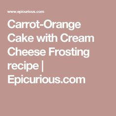 Carrot-Orange Cake with Cream Cheese Frosting recipe | Epicurious.com