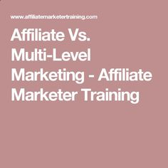 Affiliate Vs. Multi-Level Marketing - Affiliate Marketer Training
