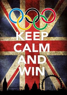 KEEP CALM AND WIN. Awesome. #2012LondonOlympics #Britain