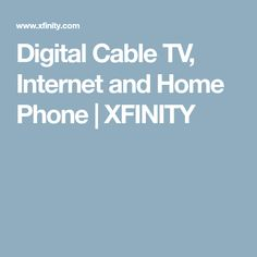 Digital Cable TV, Internet and Home Phone | XFINITY