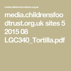 media.childrensfoodtrust.org.uk sites 5 2015 08 LGC340_Tortilla.pdf