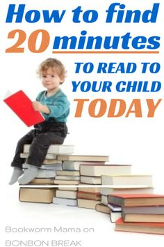 How to Find 20 Minutes to Read to Your Child Today by Bookworm Mama