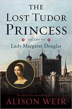 7 True Tales About Historical Women, including The Lost Tudor Princess by Alison Weir.