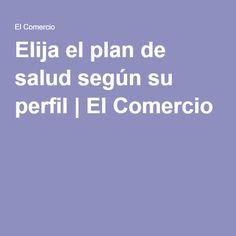 Elija el plan de salud según su perfil | El Comercio