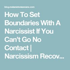 How To Set Boundaries With A Narcissist If You Can't Go No Contact | Narcissism Recovery and Relationships Blog