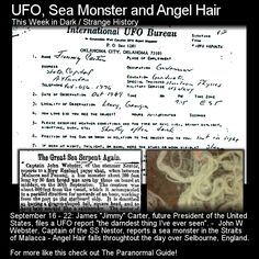 UFO, Sea Monster and Angel Hair. Here are three more strange events from history. http://www.theparanormalguide.com/blog/ufo-sea-monster-and-angel-hair