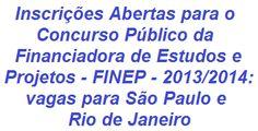 A Financiadora de Estudos e Projetos (FINEP), informa através da divulgação de Edital, da realização de Concurso Público para formação de cadastro de reserva, com vagas para São Paulo e Rio de Janeiro, nos cargos de Analista (Nível Superior - salário de R$ 9.491,18) e de Assistente (Nível Médio - salário de R$ 2.657,97) da FINEP. As inscrições estão abertas desde o dia 20/11/2013.  Leia mais:  http://apostilaseconcursosatuais.blogspot.com.br/2013/11/concurso-publico-financiadora-de.html