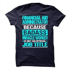 [funny shirt,shirts] Awesome Tee For Financial Aid Administrator - #teacher gift. SATISFACTION GUARANTEED => https://www.sunfrog.com/No-Category/Awesome-Tee-For-Financial-Aid-Administrator.html?id=68278