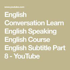 English Conversation   Learn English Speaking   English Course English Subtitle Part 8 - YouTube