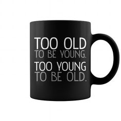 Too Old to Be Young Too Young to Be Old Mug #jobs #tshirts #YOUNG #gift #ideas #Popular #Everything #Videos #Shop #Animals #pets #Architecture #Art #Cars #motorcycles #Celebrities #DIY #crafts #Design #Education #Entertainment #Food #drink #Gardening #Geek #Hair #beauty #Health #fitness #History #Holidays #events #Home decor #Humor #Illustrations #posters #Kids #parenting #Men #Outdoors #Photography #Products #Quotes #Science #nature #Sports #Tattoos #Technology #Travel #Weddings #Women