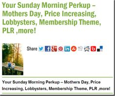 Your Sunday Morning Perkup – Mothers Day, Price Increasing, Lobbysters, Membership Theme, PLR ,more!