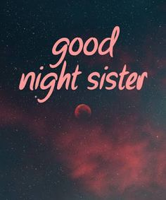 good night my dear sister images Good Morning Sister Images, Gud Night Images, Good Night Sister, Good Night Friends, Good Night Sweet Dreams, Cute Good Night Quotes, Good Morning God Quotes, Good Night Gif, Good Morning Messages