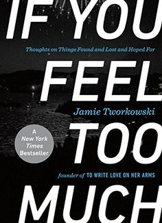 If You Feel Too Much: Thoughts on Things Found and Lost and Hoped for by Jamie Tworkowski http://www.amazon.co.uk/dp/0399176497/ref=cm_sw_r_pi_dp_wKqdwb0TP0Q0H